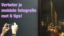 Mooiere foto's maken met je mobiele telefoon? Zes snelle tips!